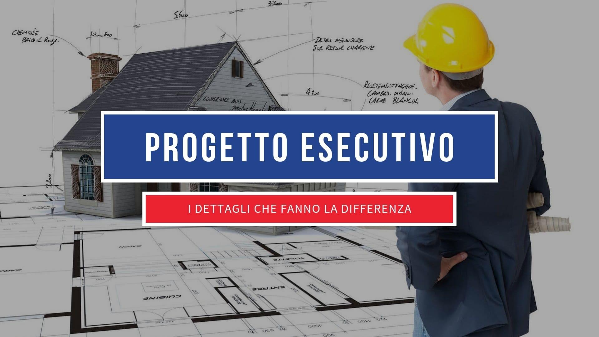 Il Progetto Esecutivo – L'ultimo passo prima della costruzione